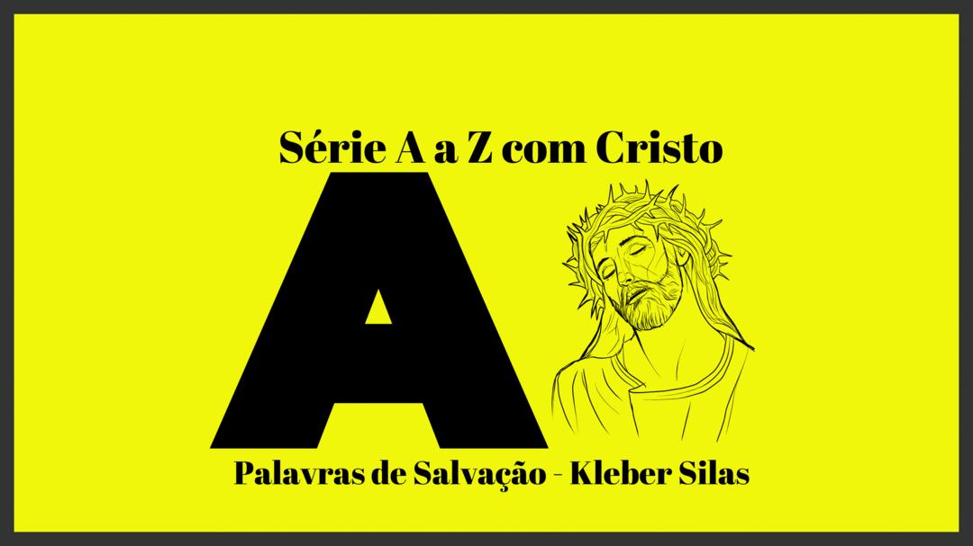 Série de A a Z com Cristo.