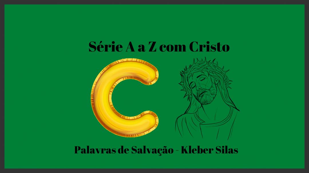 Série de A a Z com Cristo - Letra C