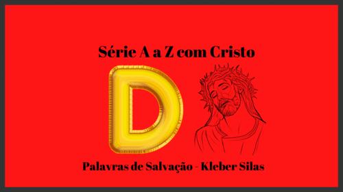 Série de A a Z com Cristo - Letra D - Kleber Silas