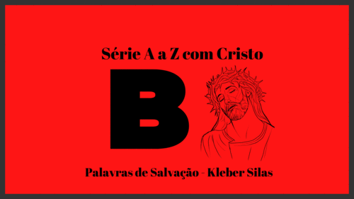 Série de A a Z com Cristo - Letra B